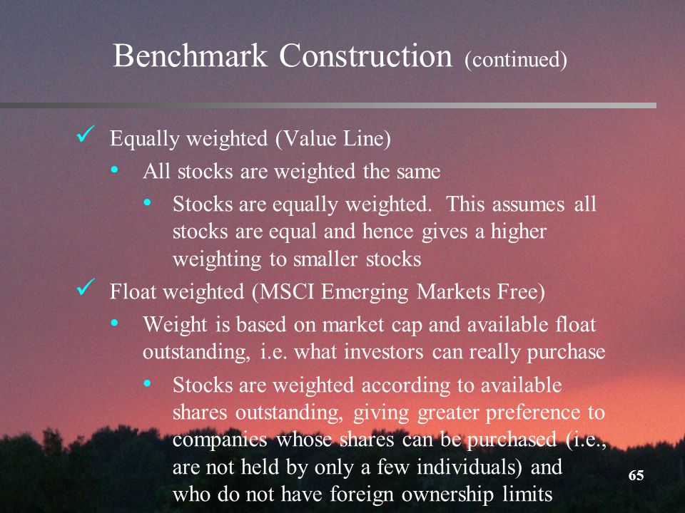 65 Benchmark Construction (continued) Equally weighted (Value Line) All stocks are weighted the same Stocks are equally weighted.
