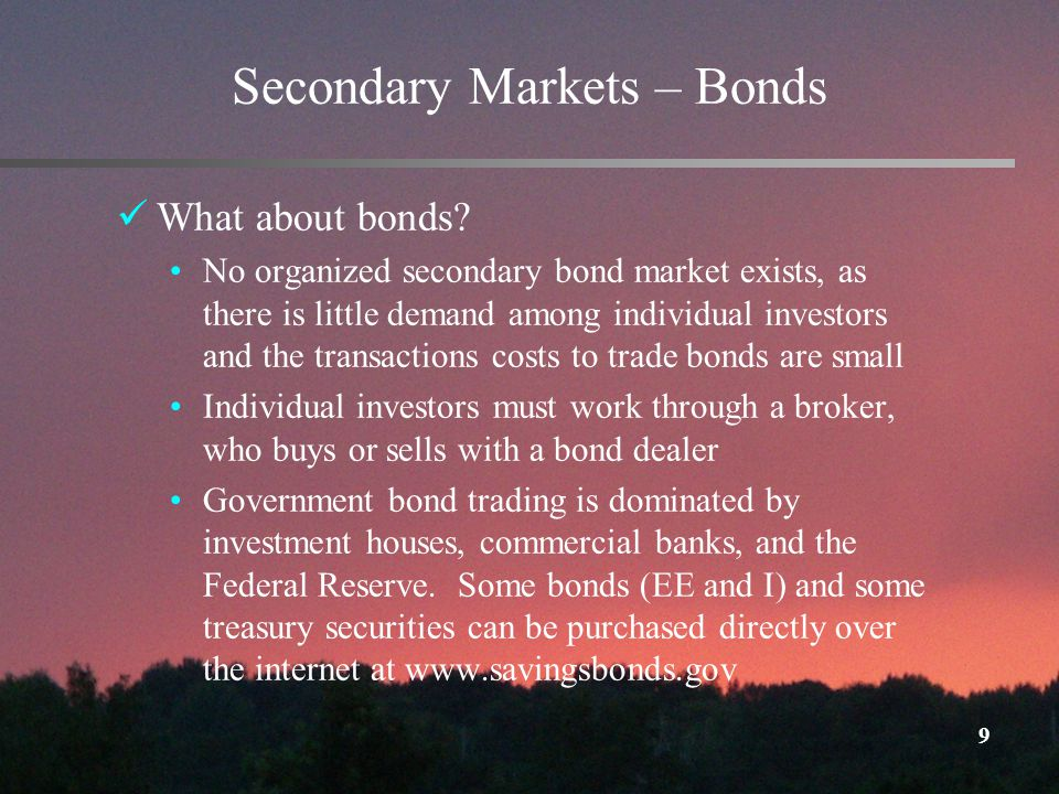 9 Secondary Markets – Bonds What about bonds.