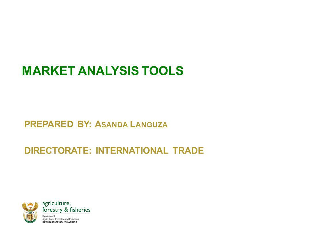MARKET ANALYSIS TOOLS PREPARED BY: A SANDA L ANGUZA DIRECTORATE: INTERNATIONAL TRADE