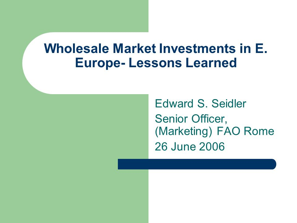Wholesale Market Investments in E. Europe- Lessons Learned Edward S.