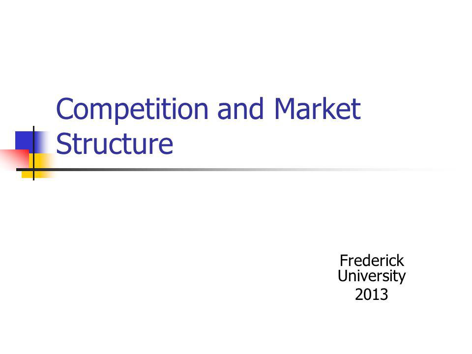 Competition and Market Structure Frederick University 2013
