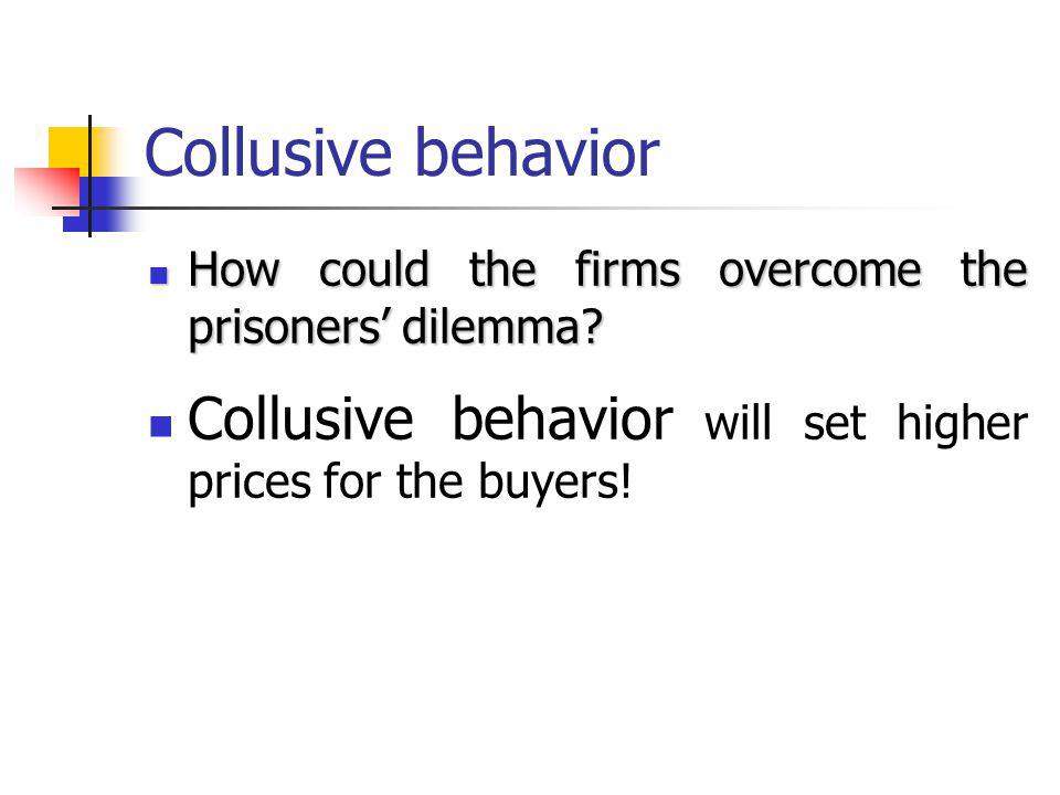 Collusive behavior How could the firms overcome the prisoners dilemma.
