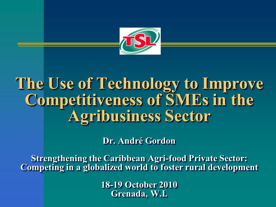 The Use of Technology to Improve Competitiveness of SMEs in the Agribusiness Sector Dr.