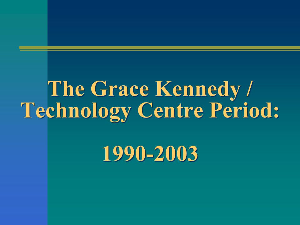 The Grace Kennedy / Technology Centre Period: 1990-2003