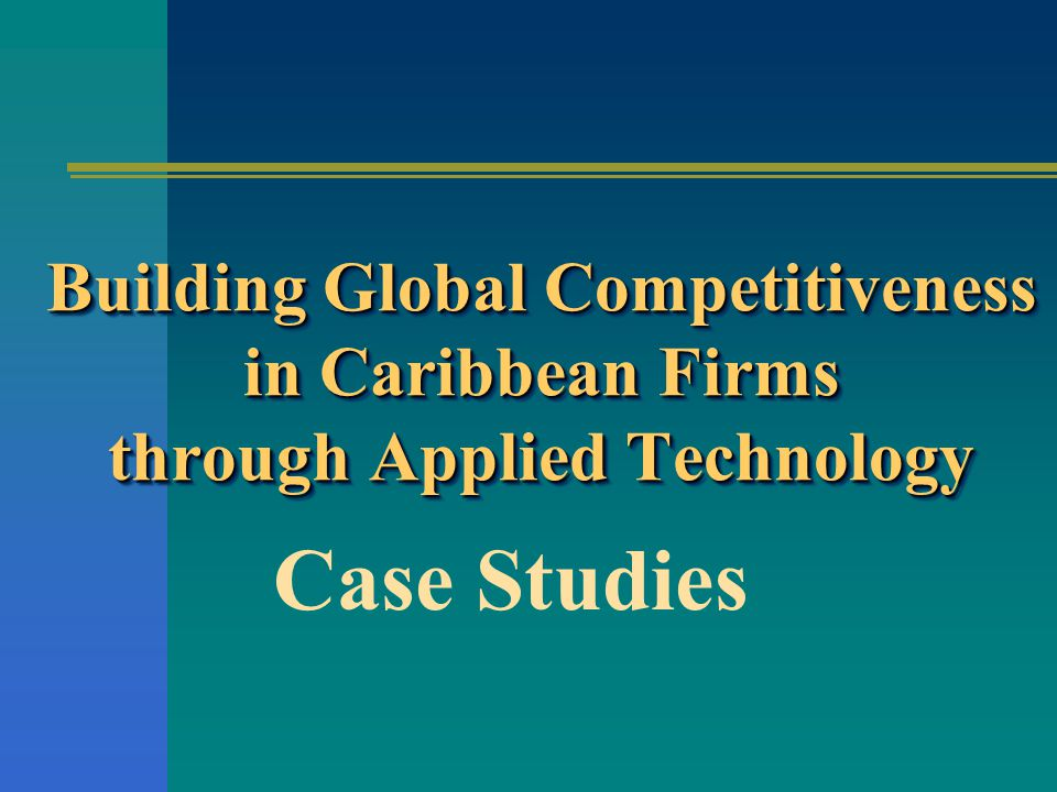 Building Global Competitiveness in Caribbean Firms through Applied Technology Case Studies