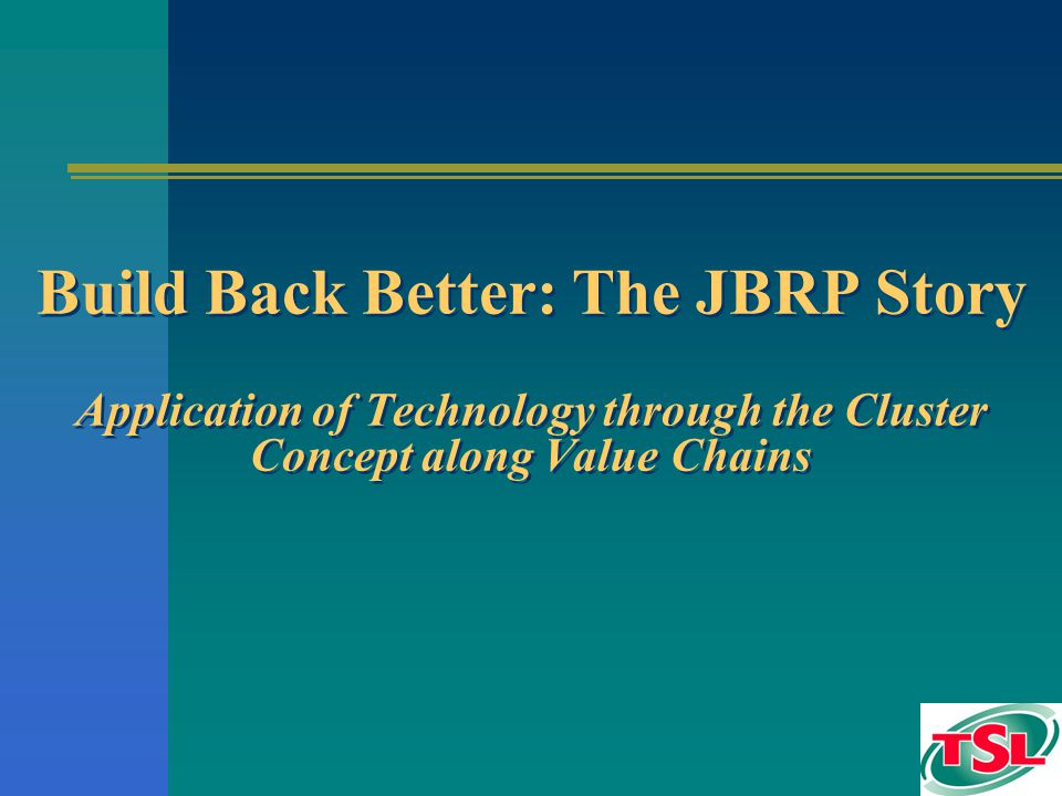 Build Back Better: The JBRP Story Application of Technology through the Cluster Concept along Value Chains