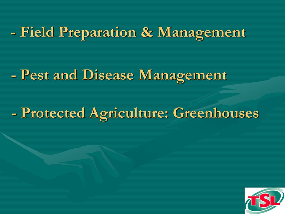 - Field Preparation & Management - Pest and Disease Management - Protected Agriculture: Greenhouses