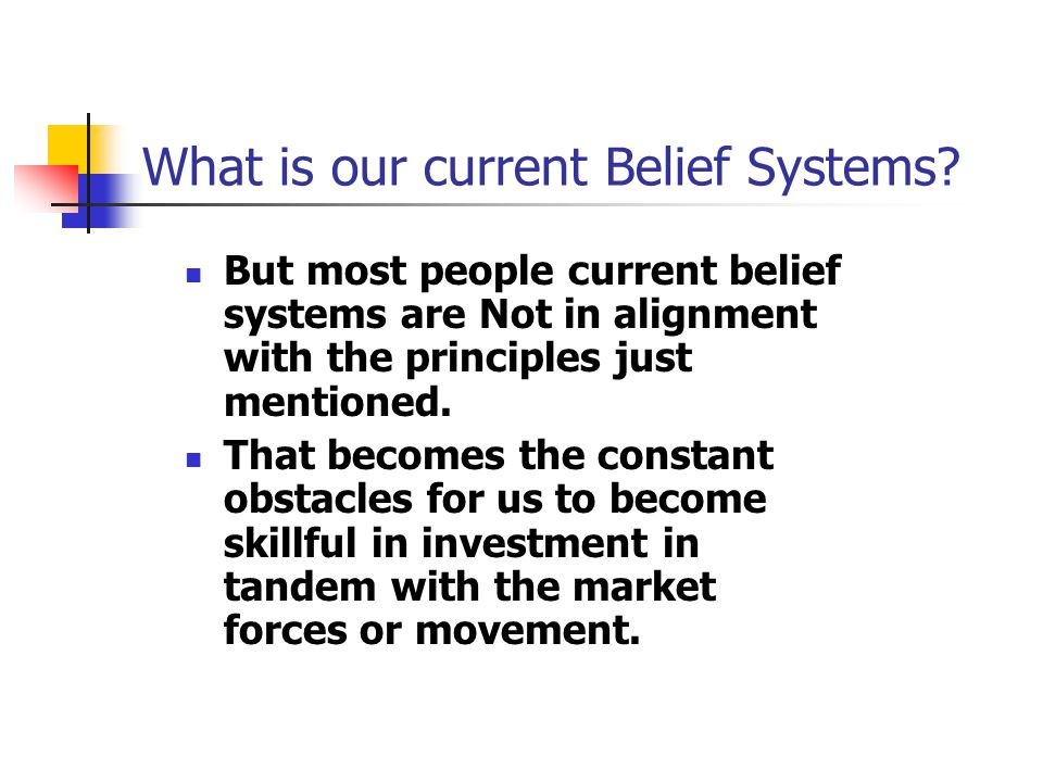 What is our current Belief Systems.