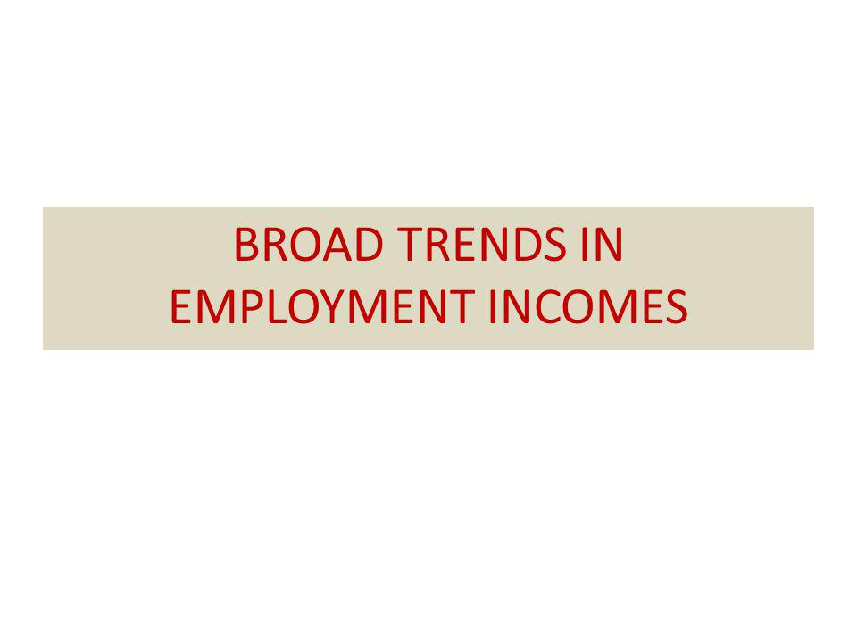 BROAD TRENDS IN EMPLOYMENT INCOMES
