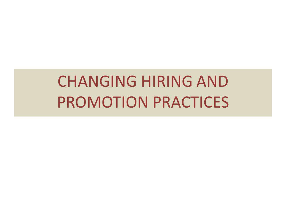 CHANGING HIRING AND PROMOTION PRACTICES