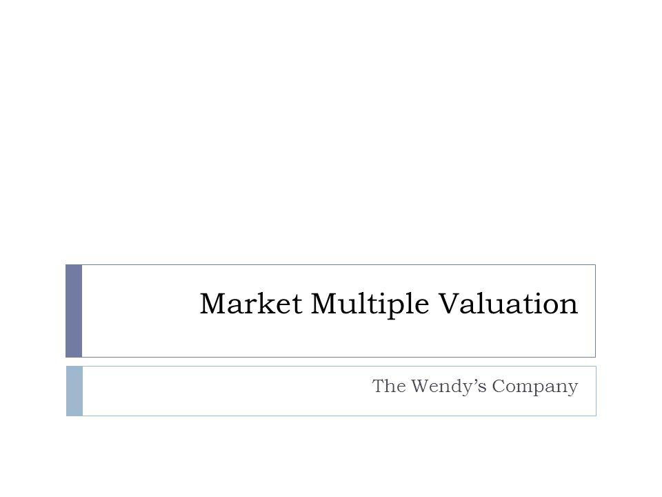 Market Multiple Valuation The Wendys Company