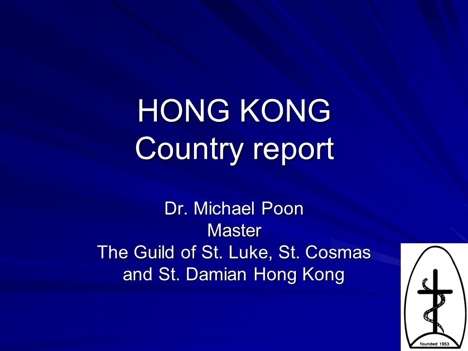 HONG KONG Country report Dr. Michael Poon Master The Guild of St.