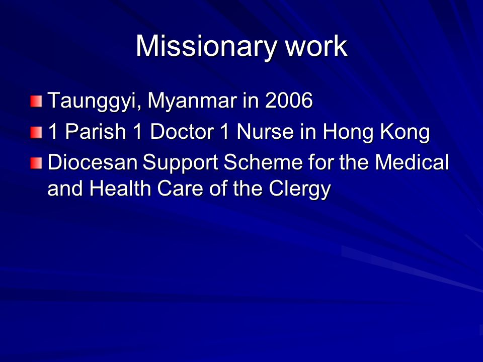 Missionary work Taunggyi, Myanmar in 2006 1 Parish 1 Doctor 1 Nurse in Hong Kong Diocesan Support Scheme for the Medical and Health Care of the Clergy