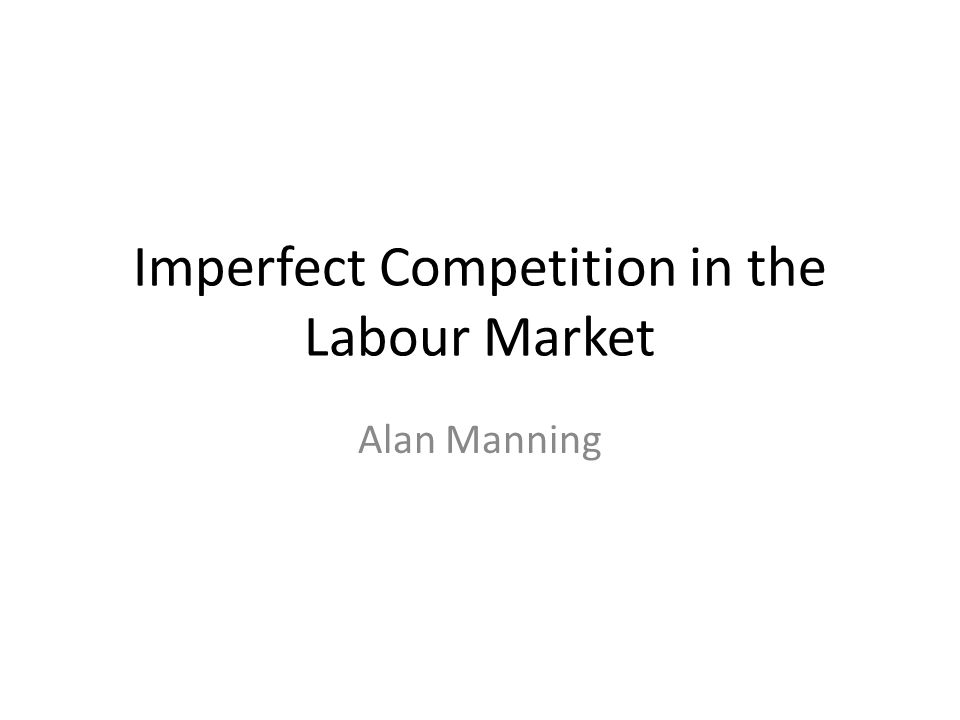 Imperfect Competition in the Labour Market Alan Manning