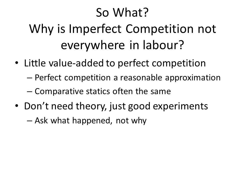 So What. Why is Imperfect Competition not everywhere in labour.