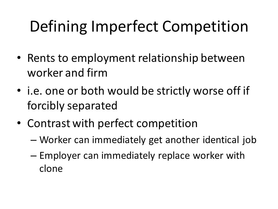 Defining Imperfect Competition Rents to employment relationship between worker and firm i.e.