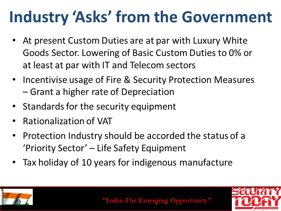 India-The Emerging Opportunity Industry Asks from the Government At present Custom Duties are at par with Luxury White Goods Sector.