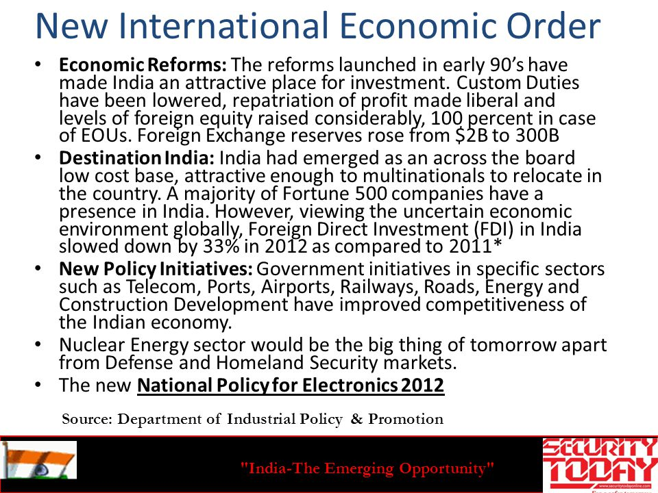 India-The Emerging Opportunity New International Economic Order Economic Reforms: The reforms launched in early 90s have made India an attractive place for investment.