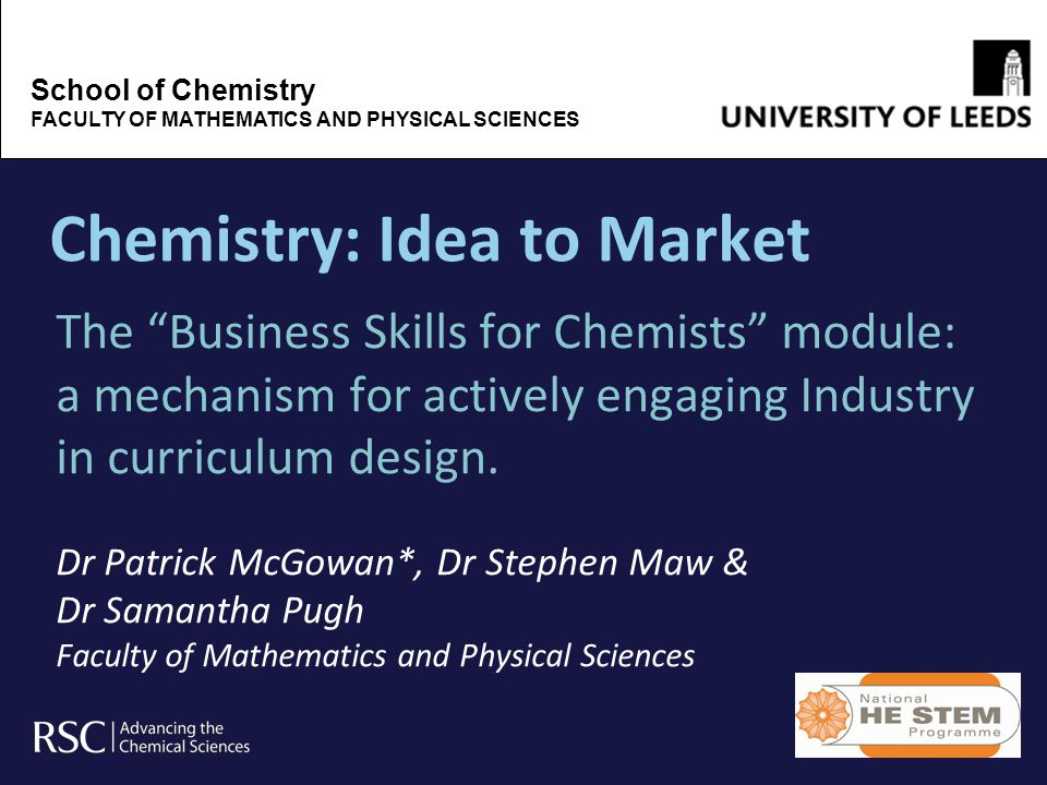 Chemistry: Idea to Market The Business Skills for Chemists module: a mechanism for actively engaging Industry in curriculum design.