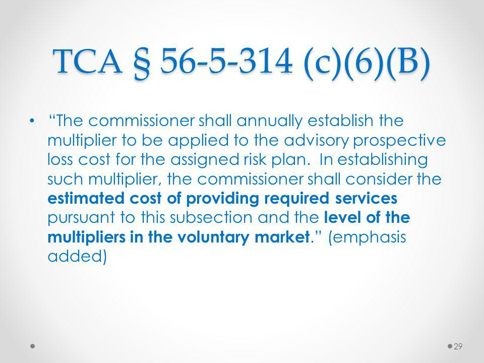 TCA § 56-5-314 (c)(6)(B) The commissioner shall annually establish the multiplier to be applied to the advisory prospective loss cost for the assigned risk plan.