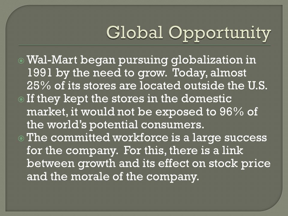 Wal-Mart began pursuing globalization in 1991 by the need to grow.