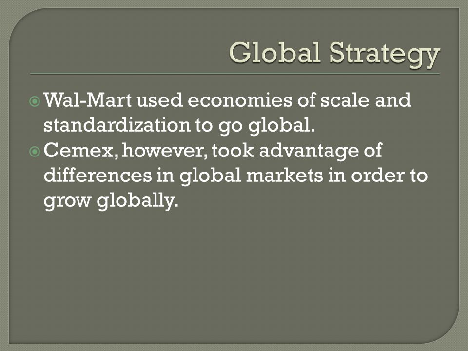 Wal-Mart used economies of scale and standardization to go global.