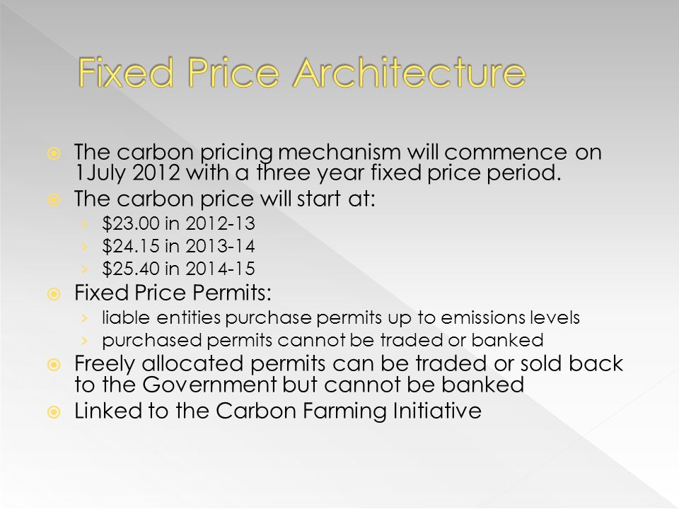 The carbon pricing mechanism will commence on 1July 2012 with a three year fixed price period.