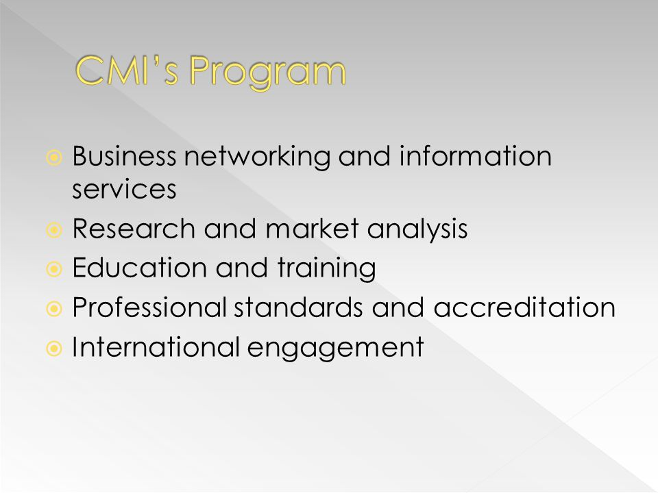 Business networking and information services Research and market analysis Education and training Professional standards and accreditation International engagement