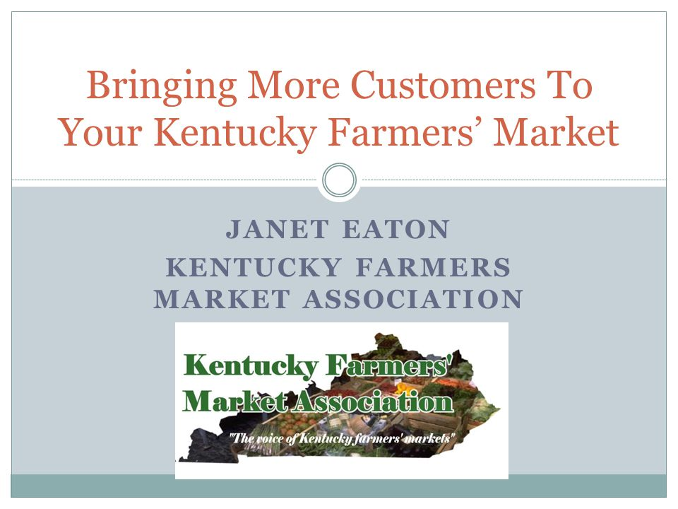 JANET EATON KENTUCKY FARMERS MARKET ASSOCIATION Bringing More Customers To Your Kentucky Farmers Market