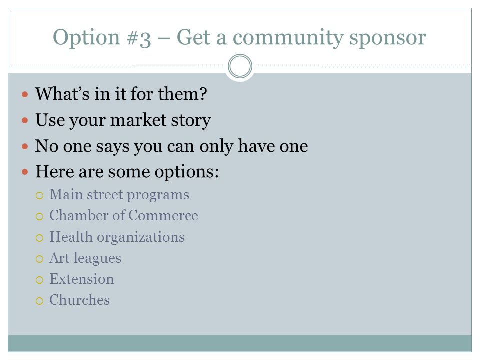 Option #3 – Get a community sponsor Whats in it for them.