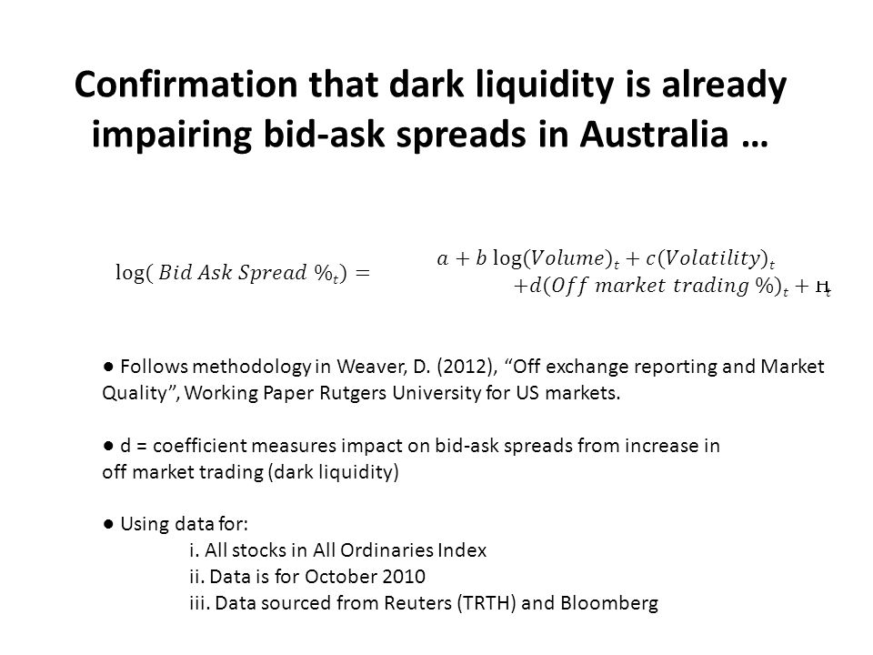 Confirmation that dark liquidity is already impairing bid-ask spreads in Australia … Follows methodology in Weaver, D.