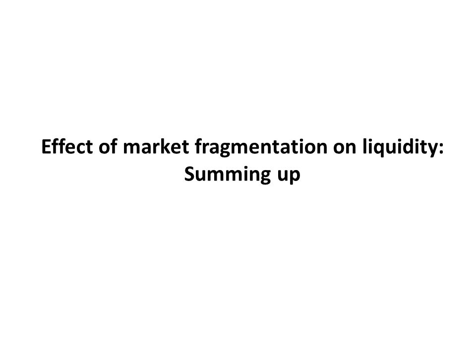 Effect of market fragmentation on liquidity: Summing up