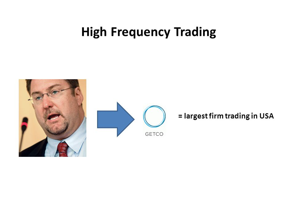 High Frequency Trading = largest firm trading in USA