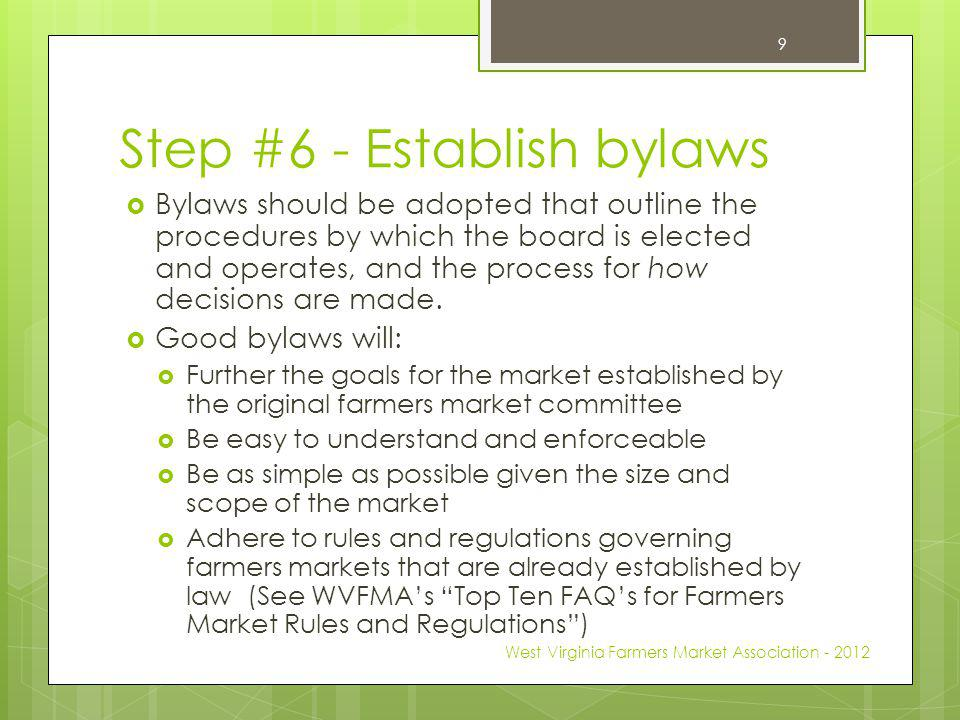 Step #6 - Establish bylaws Bylaws should be adopted that outline the procedures by which the board is elected and operates, and the process for how decisions are made.