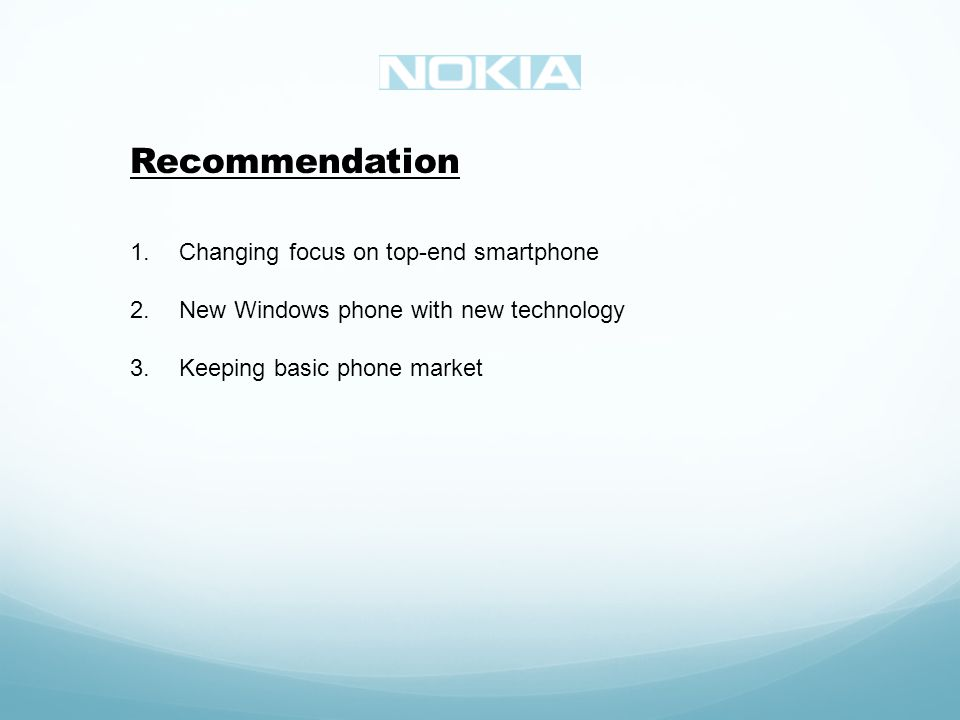Recommendation 1. Changing focus on top-end smartphone 2.