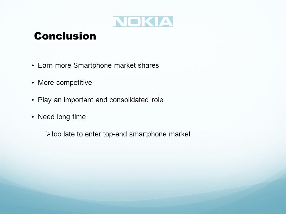Conclusion Earn more Smartphone market shares More competitive Play an important and consolidated role Need long time too late to enter top-end smartphone market