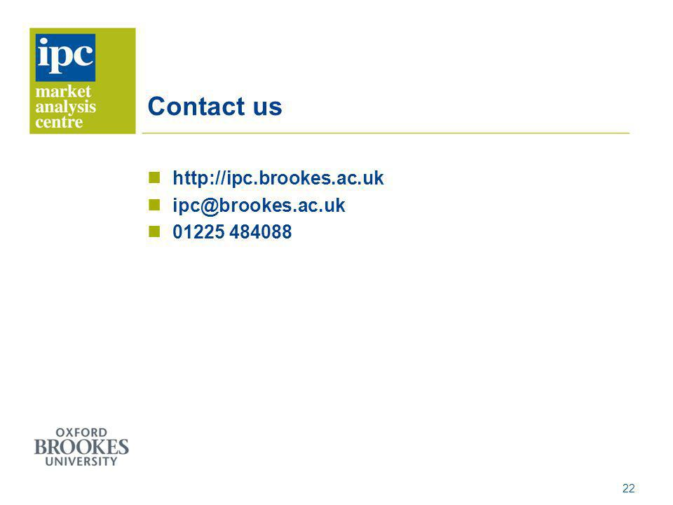 Contact us http://ipc.brookes.ac.uk ipc@brookes.ac.uk 01225 484088 22