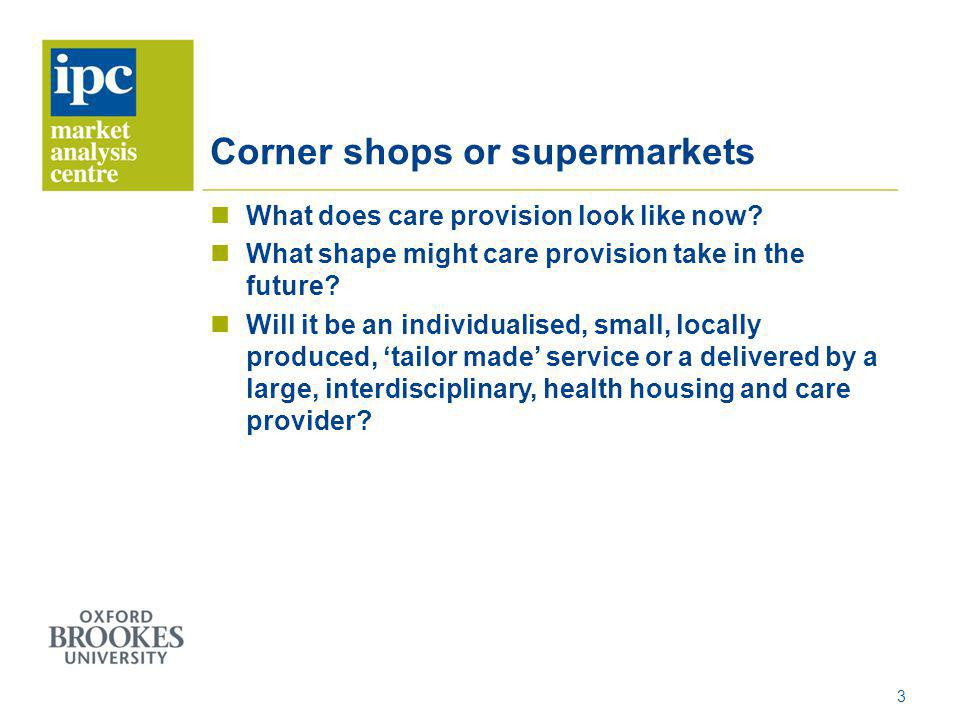 Corner shops or supermarkets What does care provision look like now.