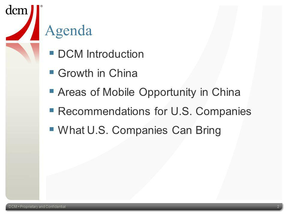 Agenda DCM Proprietary and Confidential2 DCM Introduction Growth in China Areas of Mobile Opportunity in China Recommendations for U.S.