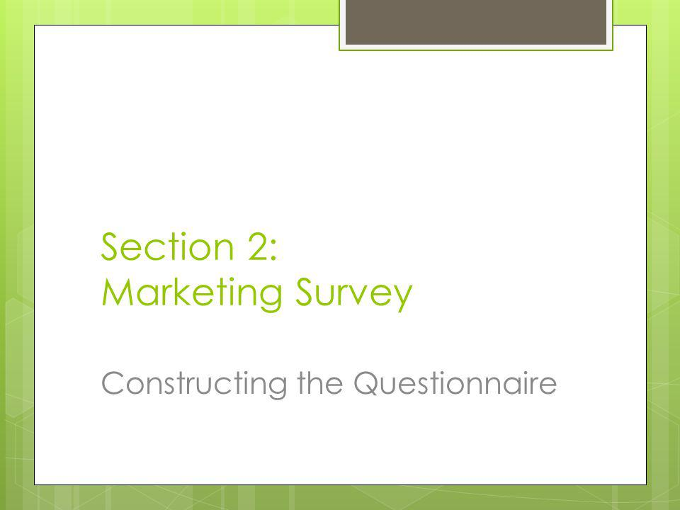 Section 2: Marketing Survey Constructing the Questionnaire
