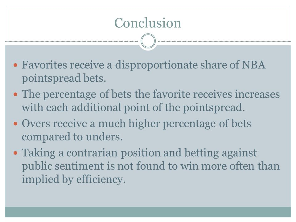 Conclusion Favorites receive a disproportionate share of NBA pointspread bets.
