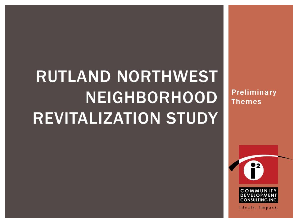 Preliminary Themes RUTLAND NORTHWEST NEIGHBORHOOD REVITALIZATION STUDY