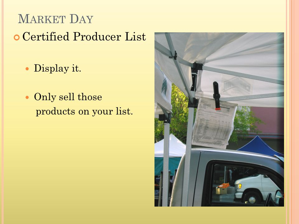 M ARKET D AY Certified Producer List Display it. Only sell those products on your list.