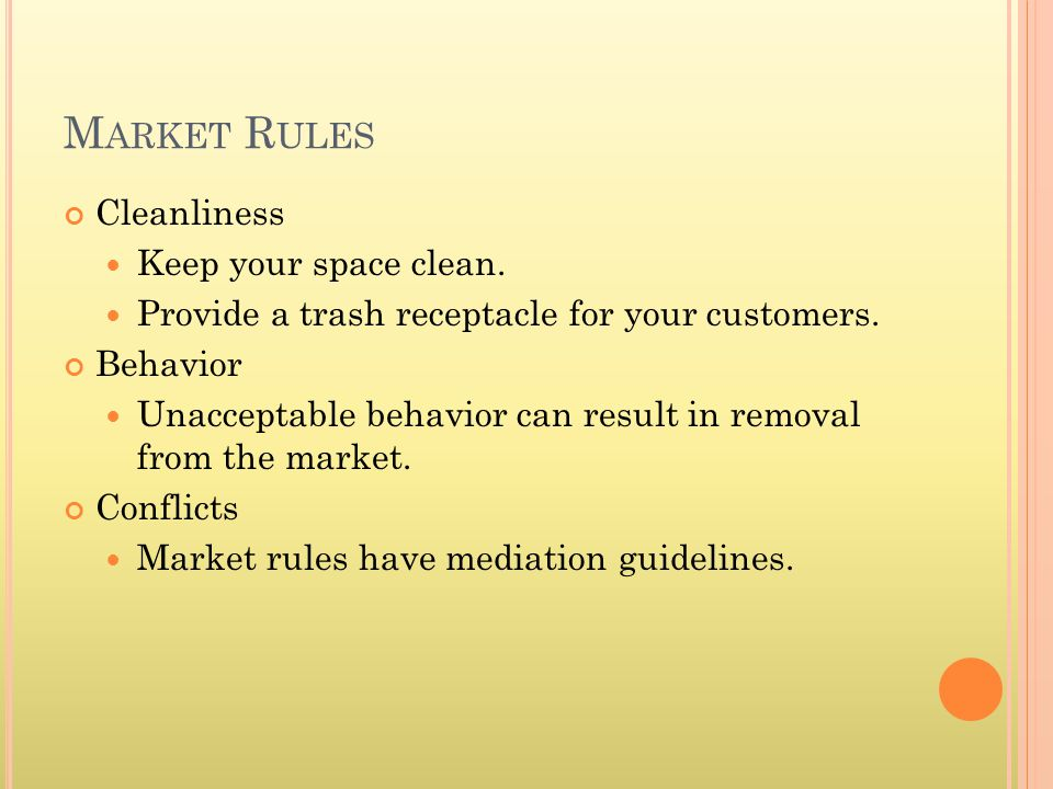 M ARKET R ULES Cleanliness Keep your space clean. Provide a trash receptacle for your customers.