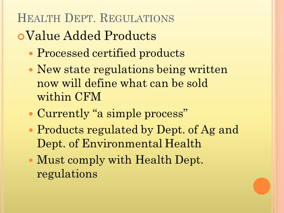 Value Added Products Processed certified products New state regulations being written now will define what can be sold within CFM Currently a simple process Products regulated by Dept.