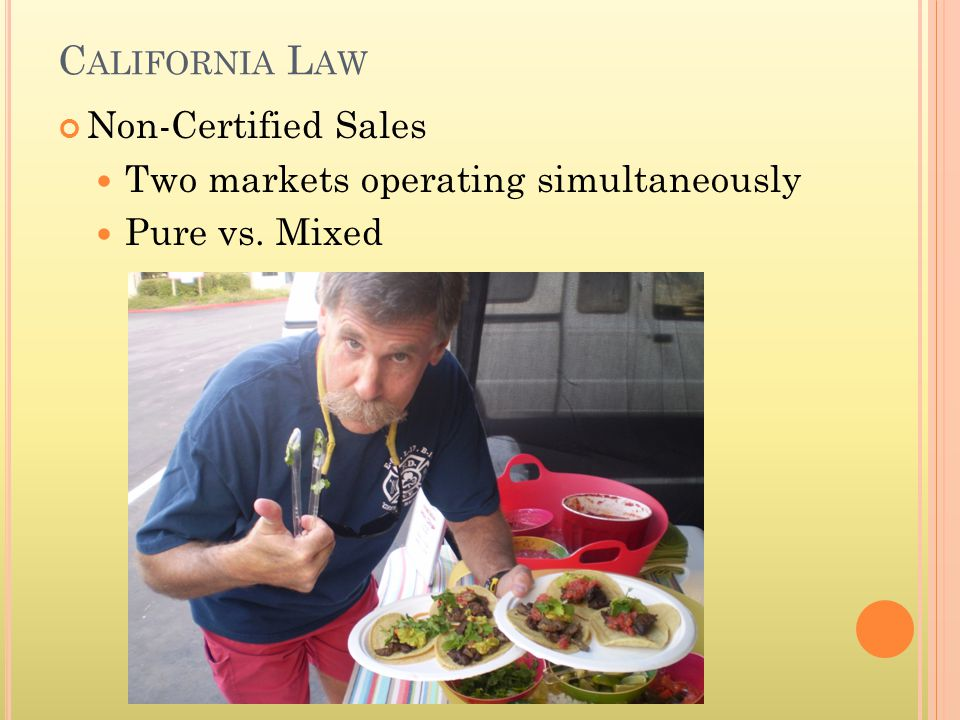 C ALIFORNIA L AW Non-Certified Sales Two markets operating simultaneously Pure vs. Mixed