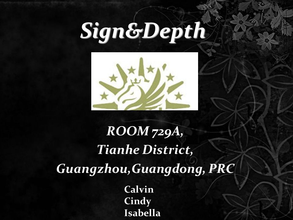 Sign&Depth ROOM 729A, Tianhe District, Guangzhou,Guangdong, PRC Calvin Cindy Isabella