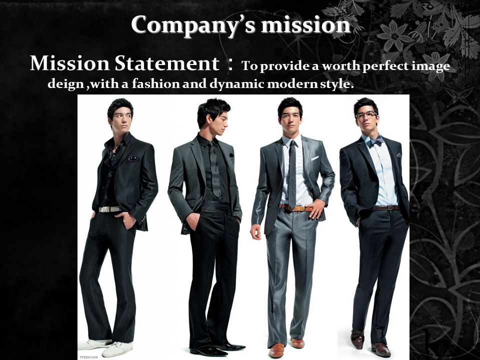 Companys mission Mission Statement To provide a worth perfect image deign,with a fashion and dynamic modern style.
