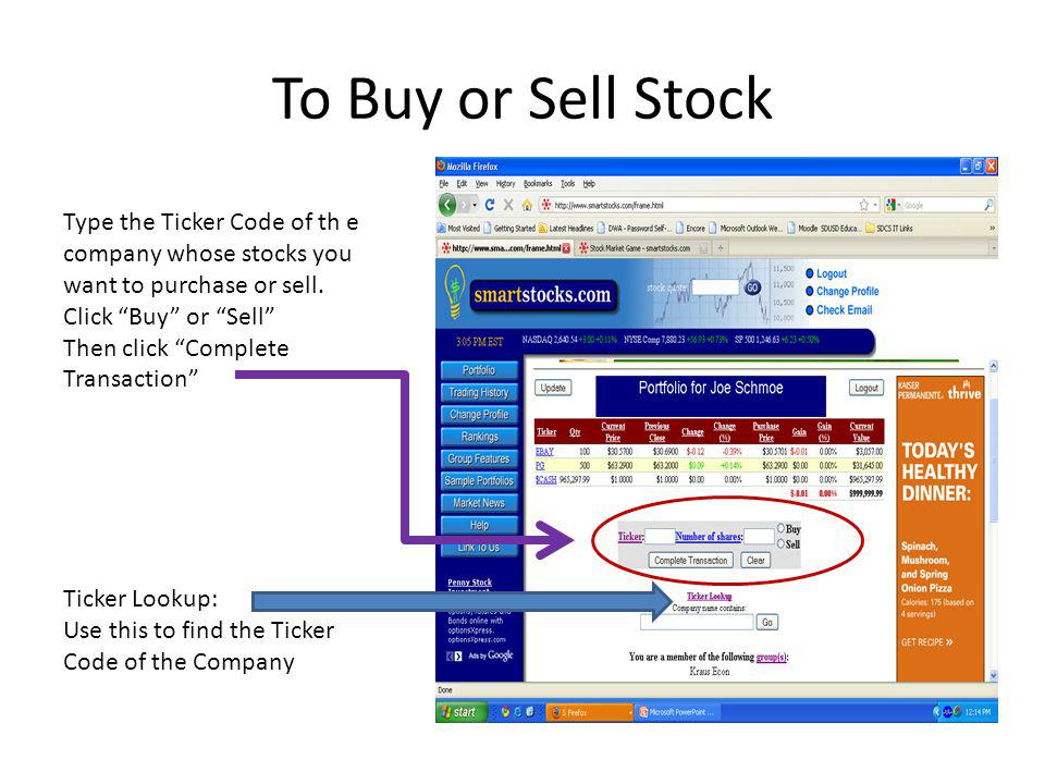 To Buy or Sell Stock Type the Ticker Code of th e company whose stocks you want to purchase or sell.