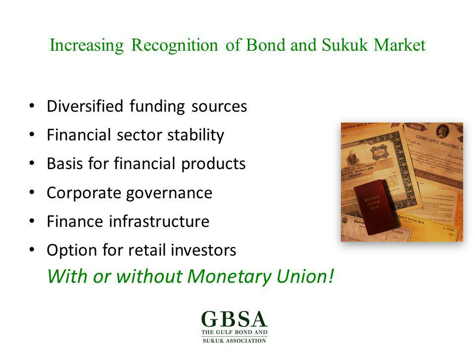 Increasing Recognition of Bond and Sukuk Market Diversified funding sources Financial sector stability Basis for financial products Corporate governance Finance infrastructure Option for retail investors With or without Monetary Union!